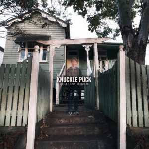 Knucle Puck: While I Stay Secluded